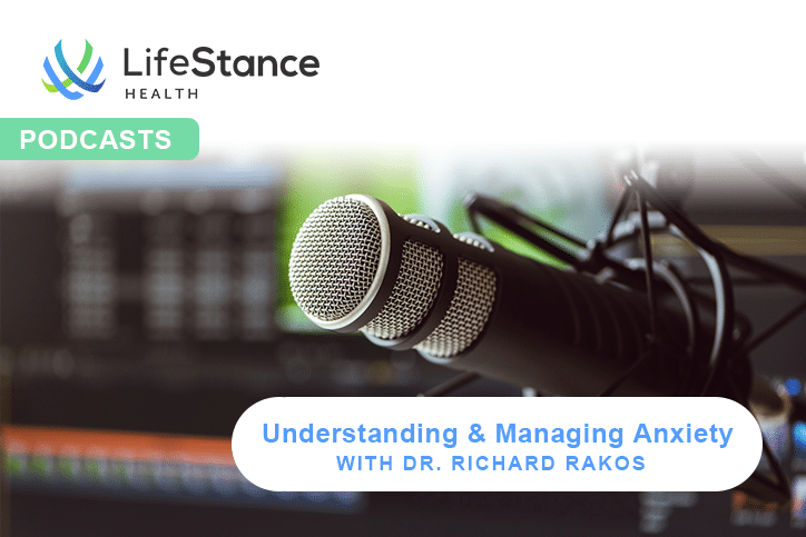 Podcasts - Understanding & Managing Anxiety with Dr. Richard Rakos